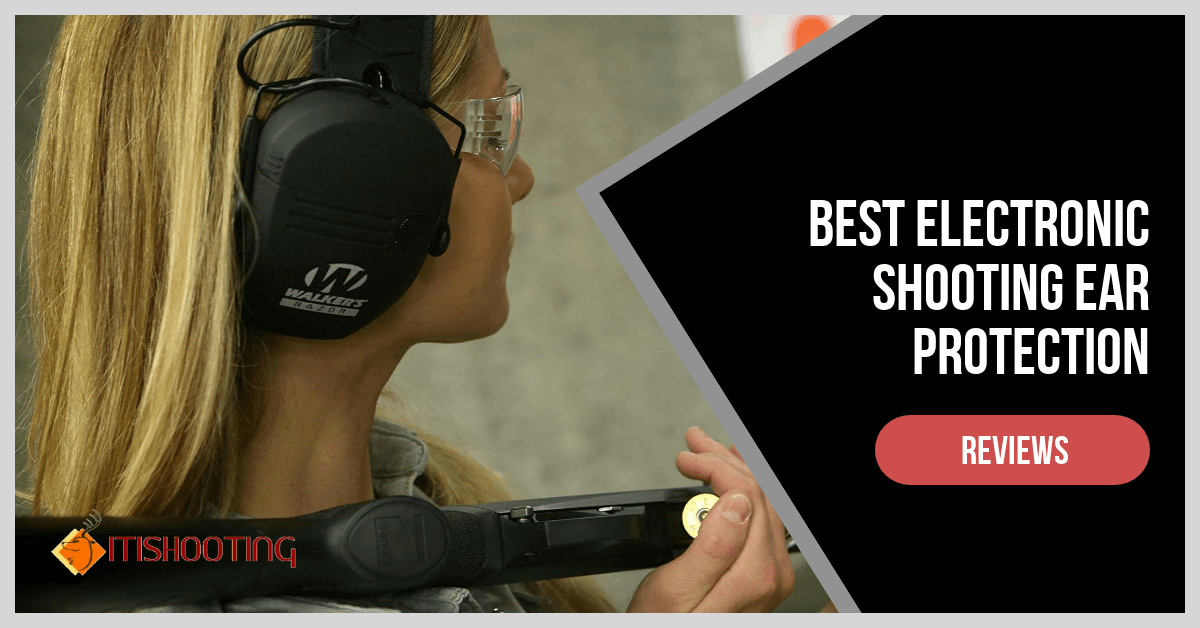 Protect Your Ear With The Best Electronic Shooting Ear Protection